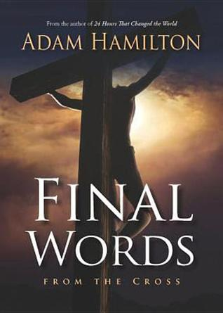 Cover image of Final Words From the Cross by Adam Hamilton. Looking behind Him, and at an angle, we see Jesus hanging from the cross. From our vantage point, a small amount of light can be seen breaking through the clouds. This is obscured by Jesus' body.