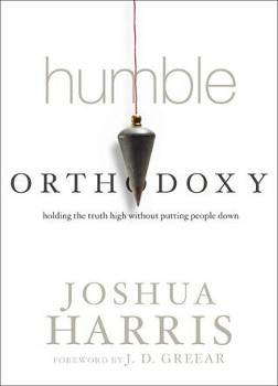 The cover of Humble Orthodoxy: Holding the Truth High Without Putting People Down by Joshua Harris