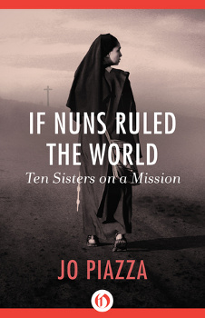 The cover of If Nuns Ruled the World: Ten Sisters on a Mission by Jo Piazza.